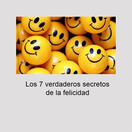 los 7 verdaderos secretos de la felicidad